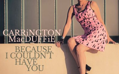 "Carrington MacDuffie Releases ""Because I Couldn't Have You"" On Valentine's Day"