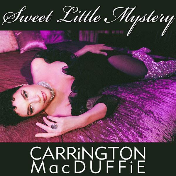 "CARRiNGTON MacDUFFiE Releases New Single ""Sweet Little Mystery"""